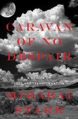 Caravan of No Despair: A Memoir of Loss and Transformation - Starr, Mirabai