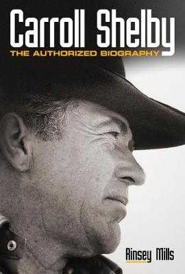Carroll Shelby: The Authorized Biography - Mills, Rinsey, and Ford, Edsel B (Foreword by)