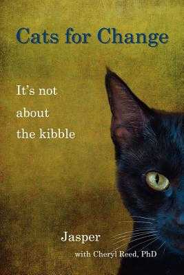 Cats for Change: It's Not About the Kibble - Reed, Cheryl