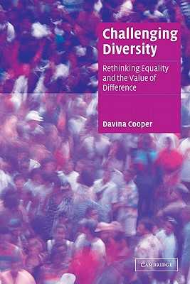 Challenging Diversity: Rethinking Equality and the Value of Difference - Cooper, Davina