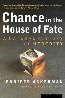 Chance in the House of Fate: A Natural History of Heredity - Ackerman, Jennifer
