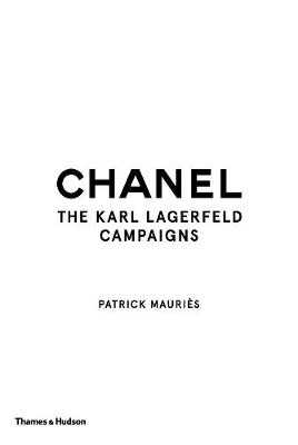 Chanel: The Karl Lagerfeld Campaigns - Mauries, Patrick, and Lagerfeld, Karl (Photographer)