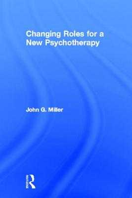 Changing Roles for a New Psychotherapy - Miller, John G