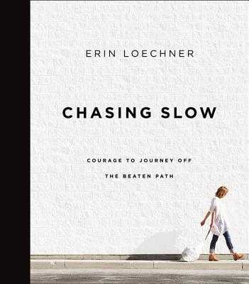 Chasing Slow: Courage to Journey Off the Beaten Path - Loechner, Erin