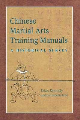 Chinese Martial Arts Training Manuals: A Historical Survey - Kennedy, Brian (Editor), and Guo, Elizabeth (Editor)