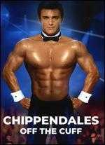 Chippendale's: Off the Cuff