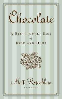Chocolate: A Bittersweet Saga of Dark and Light - Rosenblum, Mort