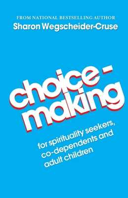 Choicemaking: For Co-Dependents, Adult Children and Spirituality Seekers - Wegscheider-Cruse, Sharon