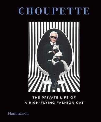 Choupette: The Private Life of a High-Flying Cat - Mauries, Patrick (Compiled by), and Napias, Jean-Christophe (Compiled by), and Lagerfeld, Karl (Photographer)