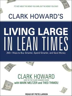 Clark Howard's Living Large in Lean Times: 250+ Ways to Buy Smarter, Spend Smarter, and Save Money - Howard, Clark, and Meltzer, Mark, and Thimou, Theo