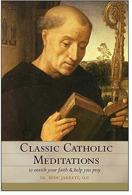 Classic Catholic Meditations: To Enrich Your Faith and Help You Pray - Jarrett, Bede