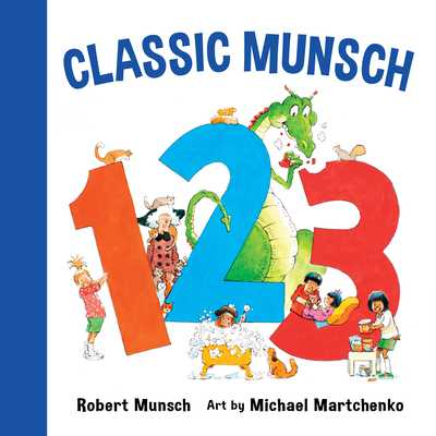 Classic Munsch 123 - Munsch, Robert, and Martchenko, Michael (Illustrator)