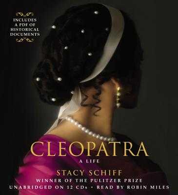 Cleopatra: A Life - Miles, Robin (Read by), and Schiff, Stacy