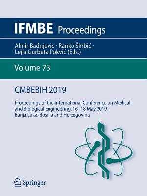 CMBEBIH 2019: Proceedings of the International Conference on Medical and Biological Engineering, 16     18 May 2019, Banja Luka, Bosnia and Herzegovina - Badnjevic, Almir (Editor), and Skrbic, Ranko (Editor), and Gurbeta Pokvic, Lejla (Editor)