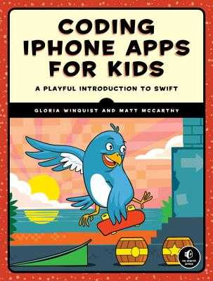 Coding iPhone Apps for Kids: A Playful Introduction to Swift - Winquist, Gloria, and McCarthy, Matt