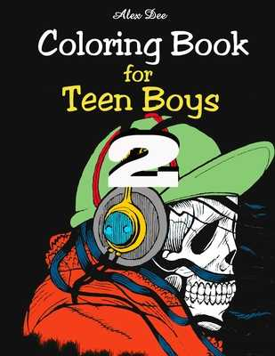 Coloring Book - for Teen Boys 2: Illustrations for Teenage Boys for Fun and Relaxation - Dee, Alex