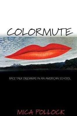 Colormute: Race Talk Dilemmas in an American School - Pollock, Mica