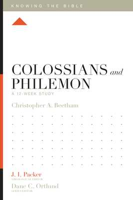 Colossians and Philemon: A 12-Week Study - Beetham, Christopher A, and Packer, J I, Dr. (Editor), and Ortlund, Dane C (Editor)