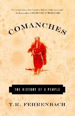 Comanches: The History of a People - Fehrenbach, T R