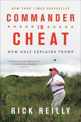 Commander in Cheat: How Golf Explains Trump - Reilly, Rick