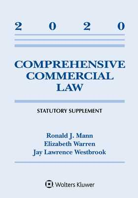 Comprehensive Commercial Law: 2020 Statutory Supplement - Mann, Ronald J, and Warren, Elizabeth, and Westbrook, Jay