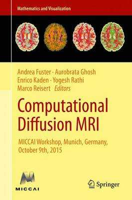 Computational Diffusion MRI: Miccai Workshop, Munich, Germany, October 9th, 2015 - Fuster, Andrea (Editor), and Ghosh, Aurobrata (Editor), and Kaden, Enrico (Editor)