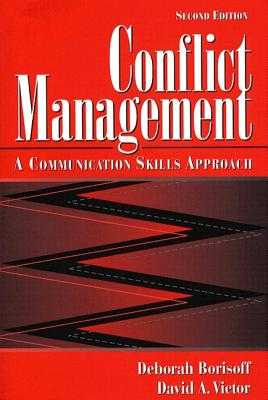 Conflict Management: A Communication Skills Approach - Borisoff, Deborah J., and Victor, David A.