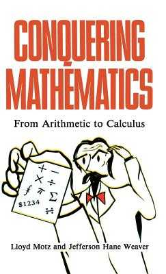 Conquering Mathematics: From Arithmetic to Calculus - Motz, Lloyd, and Weaver, Jefferson Hane