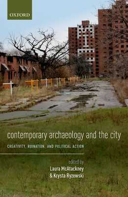 Contemporary Archaeology and the City: Creativity, Ruination, and Political Action - McAtackney, Laura (Editor), and Ryzewski, Krysta (Editor)