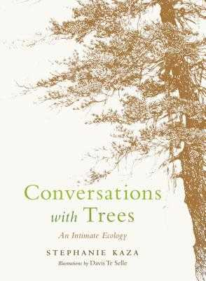 Conversations with Trees: An Intimate Ecology - Kaza, Stephanie