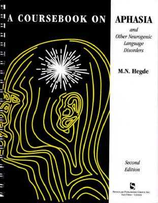 Coursebook on Aphasia and Other Neurogenic Language Disorders - Hegde, M N