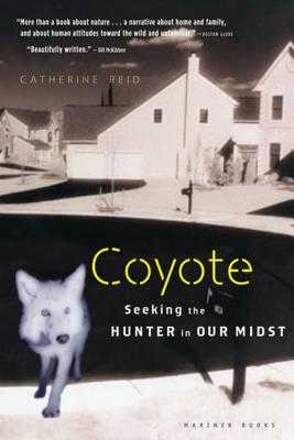 Coyote: Seeking the Hunter in Our Midst - Reid, Catherine