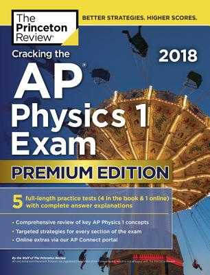 Cracking the AP Physics 1 Exam 2018, Premium Edition - Princeton Review
