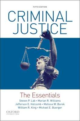 Criminal Justice: The Essentials - Lab, Steven P, and Williams, Marian R, and Holcomb, Jefferson E