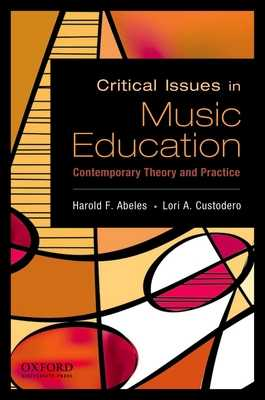 Critical Issues in Music Education: Contemporary Theory and Practice - Abeles, Harold F (Editor), and Custodero, Lori A (Editor)