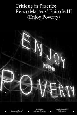 Critique in Practice: Renzo Martens' Episode III (Enjoy Poverty) - Downey, Anthony (Editor)