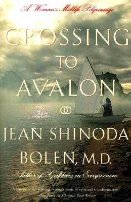 Crossing to Avalon: A Woman's Midlife Quest for the Sacred Feminine - Bolen, Jean Shinoda
