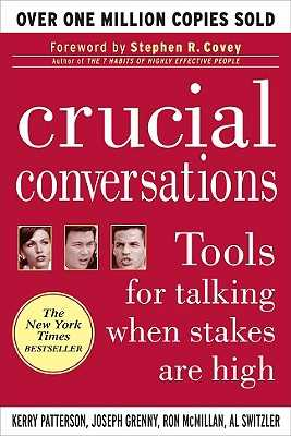 Crucial Conversations: Tools for Talking When Stakes Are High - Patterson, Kerry, and Grenny, Joseph, and McMillan, Ron