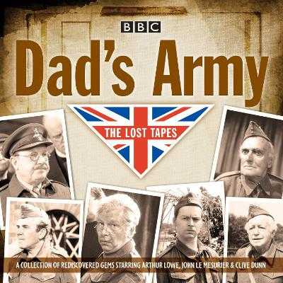 Dad's Army: The Lost Tapes: Classic Comedy from the BBC Archives - Croft, David, and Perry, Jimmy, and Lowe, Arthur (Read by)