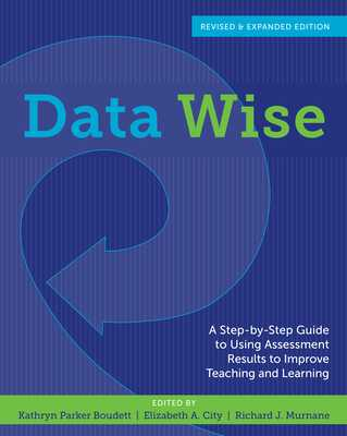 Data Wise: A Step-By-Step Guide to Using Assessment Results to Improve Teaching and Learning - Boudett, Kathryn Parker (Editor), and City, Elizabeth A, Dr. (Editor), and Murnane, Richard J, Professor (Editor)