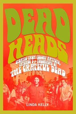 Deadheads: Stories from Fellow Artists, Friends & Followers of the Grateful Dead - Kelly, Linda, Dr.