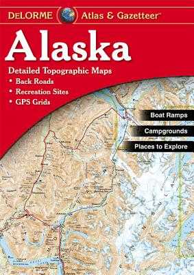 Delorme Alaska Atlas & Gazetteer - Rand McNally, and Delorme Publishing Company, and Delorme Mapping Company