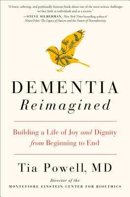 Dementia Reimagined: Building a Life of Joy and Dignity from Beginning to End - Powell, Tia
