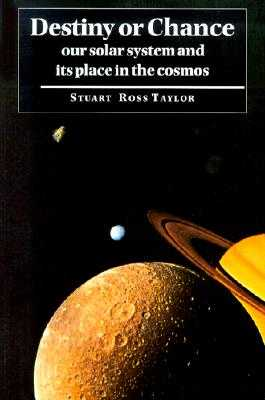 Destiny or Chance: Our Solar System and Its Place in the Cosmos - Taylor, Stuart Ross