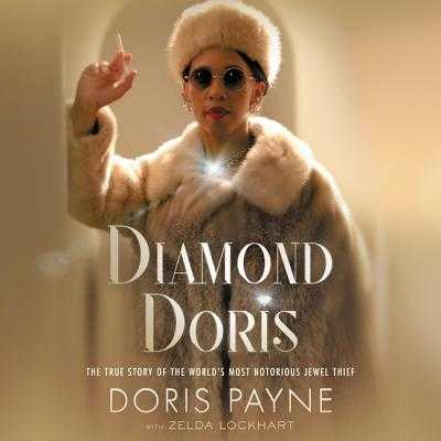 Diamond Doris: The True Story of the World's Most Notorious Jewel Thief - Payne, Doris, and Lockhart, Zelda (Contributions by), and Miles, Robin (Read by)