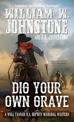Dig Your Own Grave - Johnstone, William W, and Johnstone, J A