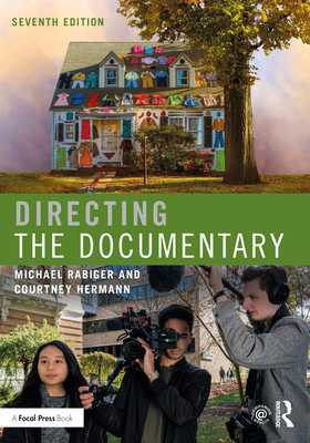Directing the Documentary - Rabiger, Michael, and Hermann, Courtney