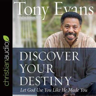 Discover Your Destiny: Let God Use You Like He Made You - Evans, Tony, and Willis, Mirron (Narrator)