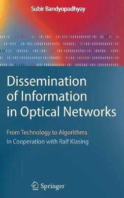 Dissemination of Information in Optical Networks: From Technology to Algorithms - Bandyopadhyay, Subir