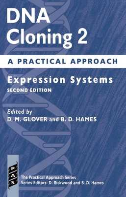 DNA Cloning: A Practical Approach Volume 2: Expression Systems - Glover, D M (Editor), and Hames, B D (Editor)